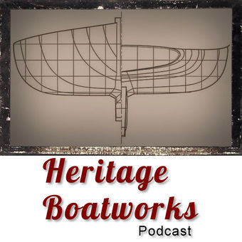 Heritage Boatworks Podcast - Exploring, Preserving, and Promoting New England Boat Building
