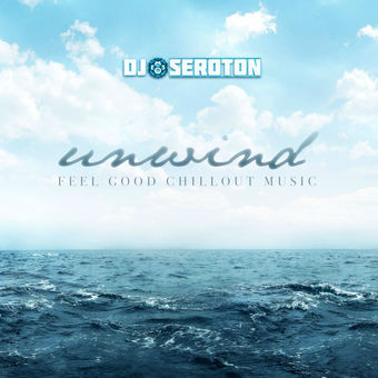 Unwind: Feel Good Chillout Music - Mixed by DJ Seroton