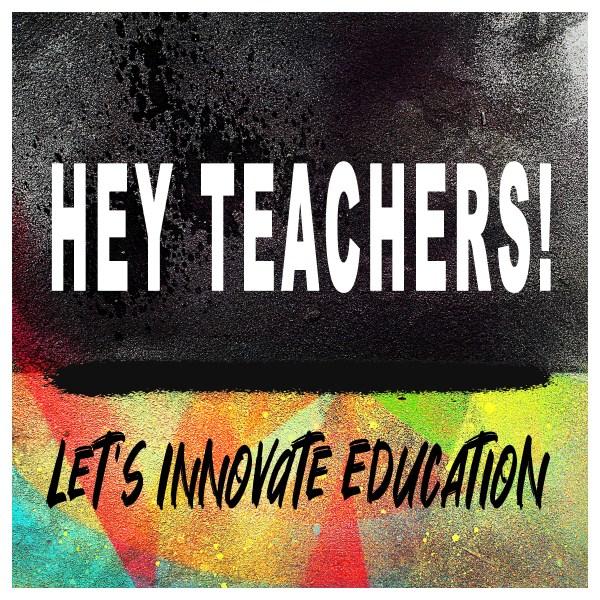 Hey Teachers! Let's Innovate Education