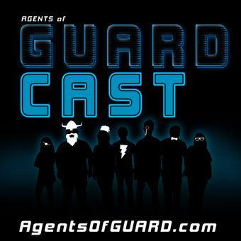 Agents of GUARD: GUARDcast