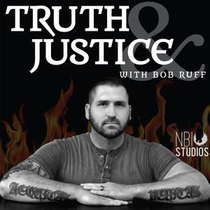 Truth and Justice with Bob Ruff